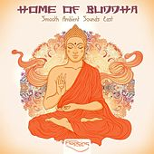 Play & Download Home Of Buddha - Smooth Ambient Sounds East, Vol. 1 by Various Artists | Napster