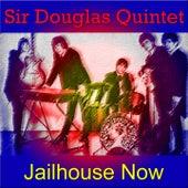 Jailhouse Now von Sir Douglas Quintet