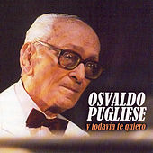 Play & Download Y Todavía Te Quiero by Osvaldo Pugliese | Napster