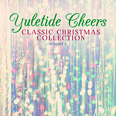 Classic Christmas Collection: Yuletide Cheers, Vol. 5 by Various Artists