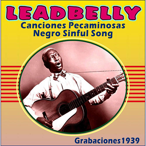 Play & Download Canciones Pecaminosas - Negro Sinful Song - Grabaciones 1939 by Ledbelly | Napster