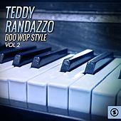 Play & Download Teddy Randazzo Doo Wop Style, Vol. 2 by Teddy Randazzo | Napster