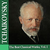 Tchaikovsky: The Best Classical Works, Vol. I by Various Artists
