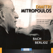 Dimitri Mitropoulos: Bach e Berlioz by Various Artists