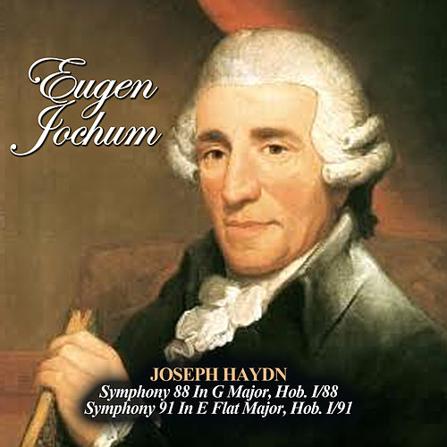 Play & Download Joseph Haydn: Symphony 88 In G Major, Hob. I/88 - Symphony 91 In E Flat Major, Hob. I/91 by Eugen Jochum | Napster