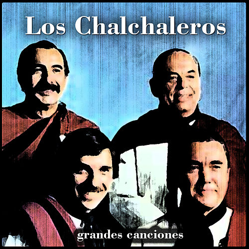 Play & Download Grandes Canciones by Los Chalchaleros | Napster