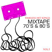 Play & Download Timeless Hit Songs: Mixtape 70's & 80's, Vol. 1 by Various Artists | Napster