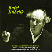 Play & Download Kubelík directs Dvořák: Piano Concerto In G Minor, Op. 33 -  Serenade For Strings In E Major, Op. 22 by Various Artists | Napster