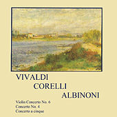 Play & Download Vivaldi, Corelli, Albinoni, Violin Concerto No. 6, Concerto No. 4, Concerto a Cinque by Various Artists | Napster