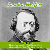 Play & Download Max Bruch: Violin Concerto No. 1 In G Minor, Op. 26 -  Scottish Fantasy In E Flat Major, Op. 46 by Jascha Heifetz | Napster