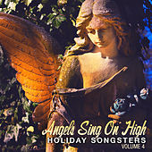 Holiday Songsters: Angels Sing on High, Vol. 4 by Various Artists