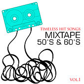 Timeless Hit Songs: Mixtape 50's & 60's, Vol. 1 by Various Artists