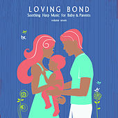 Loving Bond: Soothing Harp Music for Baby & Parents, Vol. 7 by Various Artists