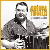 Play & Download Guapeando by Anibal Troilo | Napster