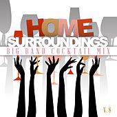 Play & Download Home Surrounding: Big Band Cocktail Mix, Vol. 8 by Various Artists | Napster