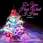 Holiday Songsters: Do You Hear What I Hear, Vol. 3 by Various Artists