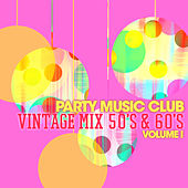 Play & Download Party Music Club: Vintage Mix 50's & 60's, Vol. 1 by Various Artists | Napster