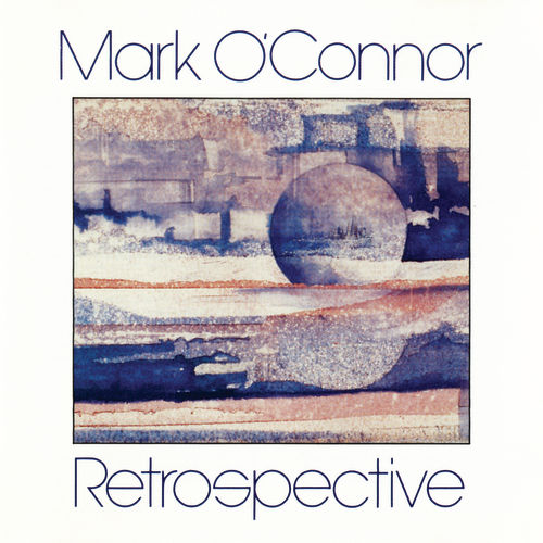 Play & Download Retrospective by Mark O'Connor | Napster