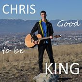 Good to Be King by Chris King