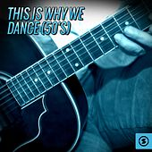 Play & Download This Is Why We Dance (50's) by Various Artists | Napster