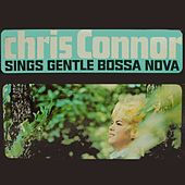 Play & Download Sings Gentle Bossa Nova by Chris Connor | Napster