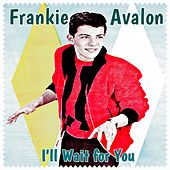 I'll Wait for You by Frankie Avalon