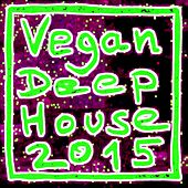 Vegan Deep House 2015 by Various Artists