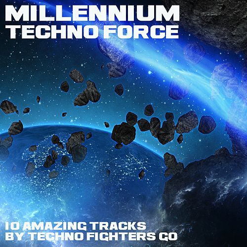 Millennium Techno Force (10 Amazing Tracks) di Techno Fighters Go