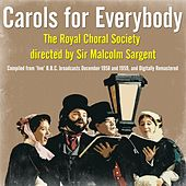 Play & Download Carols for Everybody - The Royal Choral Society directed by Sir Malcolm Sargent by Various Artists | Napster