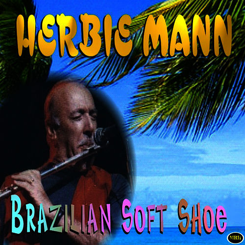 Play & Download Brazilian Soft Shoe by Herbie Mann | Napster