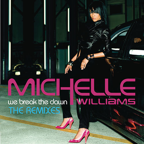We Break The Dawn - THE REMIXES by Michelle Williams