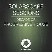 Play & Download Solarscape Sessions: Decade Of Progressive House - EP by Various Artists | Napster