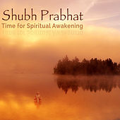 Shubh Prabhat - Time for Spiritual Awakening by Rattan Mohan Sharma