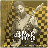 Play & Download African Electric Guitar Vol.2, High-Life, Merengue, Calypso, Rock&Roll and so On by Various Artists | Napster