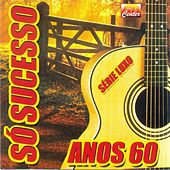 Play & Download Só Sucessos Anos 60 by Various Artists | Napster