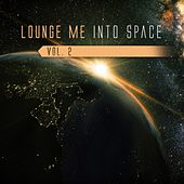 Play & Download Lounge Me into Space, Vol. 2 by Various Artists | Napster