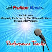 Play & Download I'm Still Here (Originally Performed by the Williams Brothers) [Instrumental Versions] by Fruition Music Inc. | Napster
