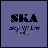 Play & Download Ska Songs We Love Vol. 5 by Various Artists | Napster