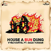 Play & Download House a Bun Dung (feat. Gaza Tussan) - Single by VYBZ Kartel | Napster