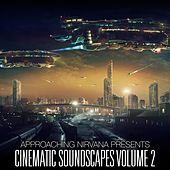 Play & Download Cinematic Soundscapes, Vol. 2 by Approaching Nirvana | Napster