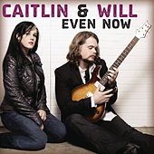 Even Now by Caitlin & Will