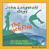 Play & Download The Jackfish...And More Songs For Singing... by John Langstaff | Napster