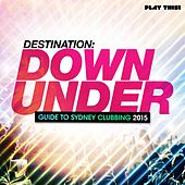 Play & Download Destination Down Under - Guide to Sydney Clubbing 2015 by Various Artists | Napster