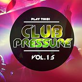 Play & Download Club Pressure, Vol. 15 - The Progressive and Clubsound Collection by Various Artists | Napster