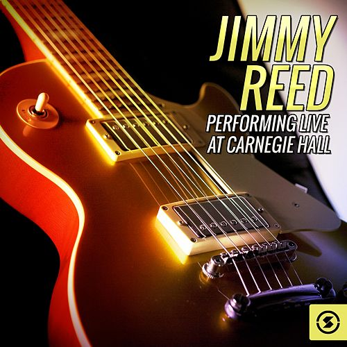 Play & Download Jimmy Reed (Live at Carnegie Hall) by Jimmy Reed | Napster