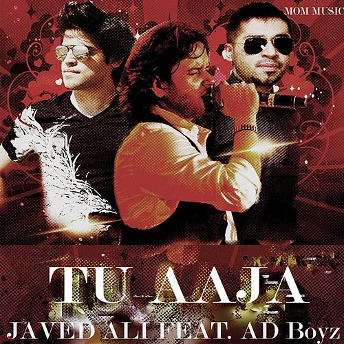 Play & Download Tu Aaja (feat. AD Boyz) by Javed Ali | Napster