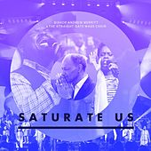 Saturate Us by Bishop Andrew Merritt And The Straight Gate Mass Choir