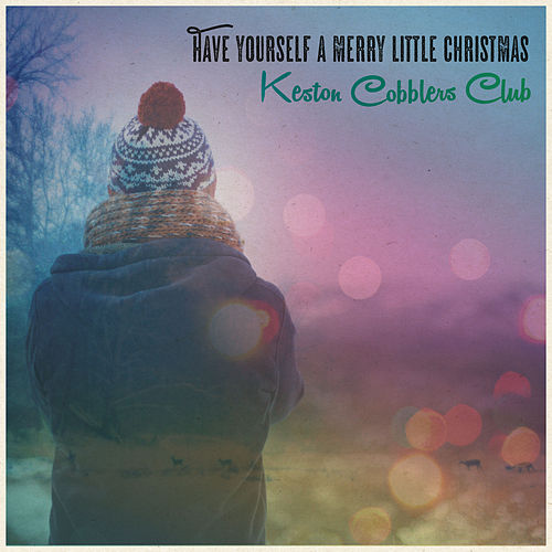 Play & Download Have Yourself a Merry Little Christmas by Keston Cobblers Club | Napster