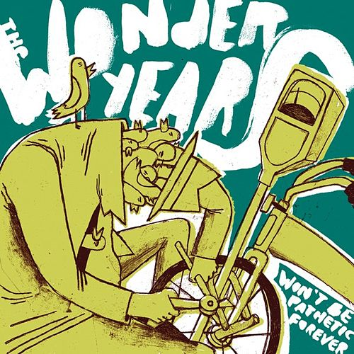 Play & Download Won't Be Pathetic Forever by The Wonder Years | Napster