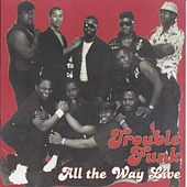 All the Way Live by Trouble Funk